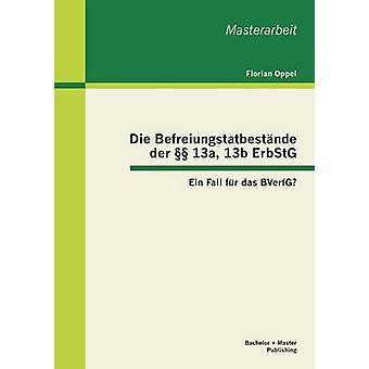 Die Befreiungstatbestnde der  13a 13b ErbStG Ein Fall fr das BVerfG by Oppel & Florian