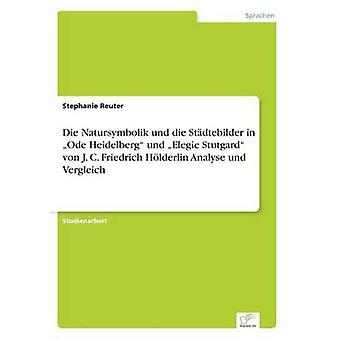 Sterven Natursymbolik und sterven Stdtebilder in Ode Heidelberg und Elegie Stutgard von J. C. Friedrich Hlderlin Analyse und Vergleich door Reuter & Stephanie