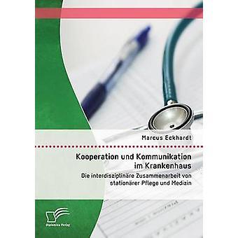 Kooperation und Kommunikation im Krankenhaus Die interdisziplinre Zusammenarbeit von stationrer Pflege und Medizin da Eckhardt & Marcus