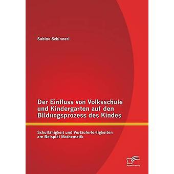 Der Einfluss von Volksschule Und Kindergarten Auf Den Bildungsprozess des Kindes Schulfhigkeit Und Vorluferfertigkeiten bin Beispiel Mathematik von Schinnerl & Sabine