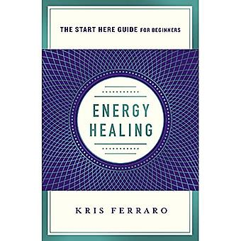Energy Healing: (a Start Here Guide) (Start Here Guide)