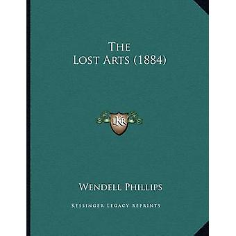 The Lost Arts (1884) by Wendell Phillips - 9781163924891 Book