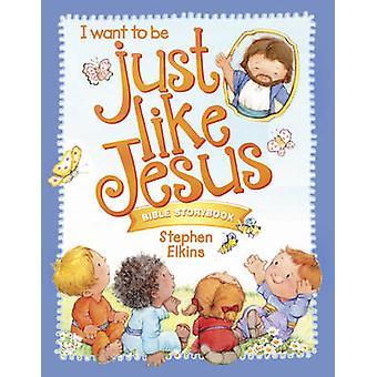 Just Like Jesus Bible Storybook by Stephen Elkins - 9781496408211 Book