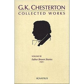 G.K. Chesterton Volume 12 - Father Brown Stories Part 1 by G K Chester