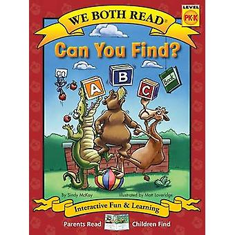 Can You Find? (We Both Read - Level Pk-K) - An ABC Book by Sindy McKay