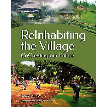 Reinhabiting the Village - Cocreating Our Future by Jamaica Stevens -