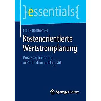 Kostenorientierte Wertstromplanung Prozessoptimierung in Produktion Und Logistik 2015 by Balsliemke & Frank