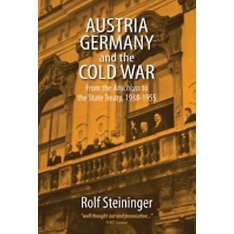 Österreich Deutschland und der Kalte Krieg Vom ltIgtAnschlussltIgt zum Staatsvertrag 19381955 von Rolf Steininger