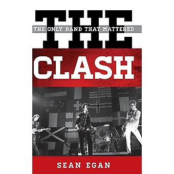 The Clash: The Only Band That Mattered (Tempo: A Rowman & Littlefield Music Series on Rock Pop and Culture) (Hardcover) by Egan Sean