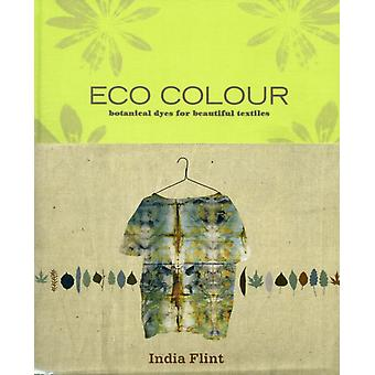 Eco Colour: Botanical Dyes for Beautiful Textiles (Hardcover) by Flint India