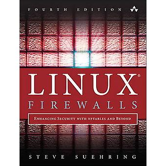Linux Firewalls - Enhancing Security with Nftables and Beyond (4th Rev