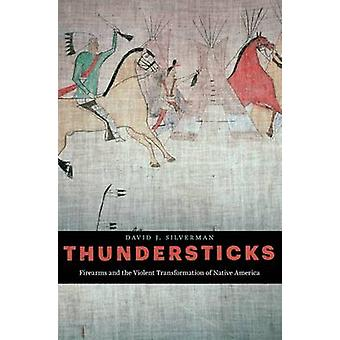 Thundersticks - Firearms and the Violent Transformation of Native Amer