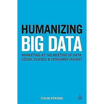 Humanizing Big Data - Marketing at the Meeting of Data - Social Scienc