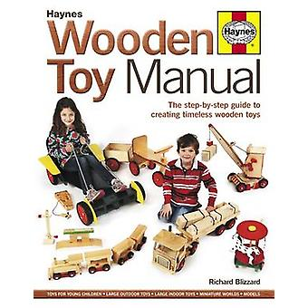 Wooden Toy Manual - The Step-by-Step Guide to Creating Timeless Wooden