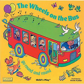 The Wheels on the Bus - Go Round and Round by Annie Kubler - 978085953