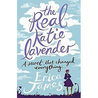 The Real Katie Lavender by Erica James - 9781409135395 Book