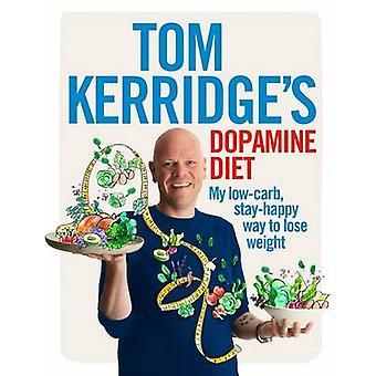 Tom Kerridge's Dopamine Diet - My Low Carb - High Flavour - Stay Happy