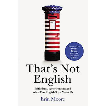 That's Not English - Britishisms - Americanisms and What Our English S