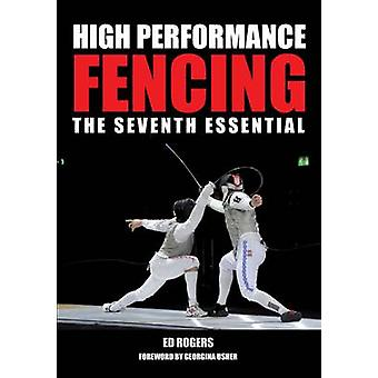 High Performance Fencing - The Seventh Essential by Ed Rogers - 978184