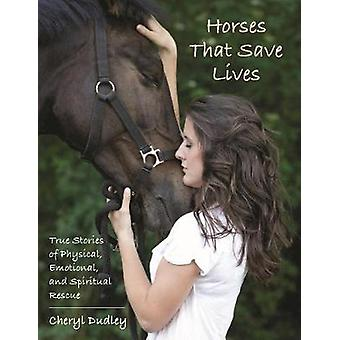 Horses That Save Lives - True Stories of Physical - Emotional - and Sp