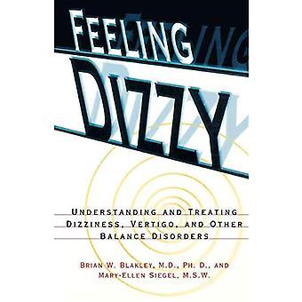 Feeling Dizzy - Balance Disorders: Understanding and Treating Vertigo, Dizziness, and Other Balance Disorders