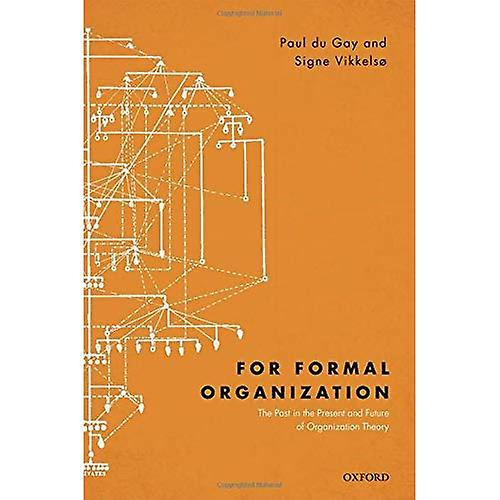 For Formal Organization  The Past in the Present and Future of Organization Theory