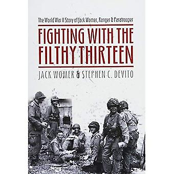 Fighting with the Filthy Thirteen: The World War II� Story of Jack Womer - Ranger and Paratrooper
