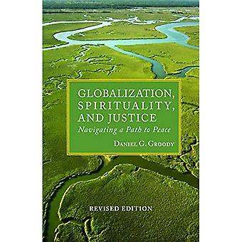 Globalization, Spirituality and Justice: Navigating a Path to Peace (Theology in Global Perspective)