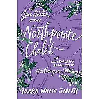 Northpointe Chalet: A Contemporary Retelling of Northanger Abbey (The Jane Austen Series)