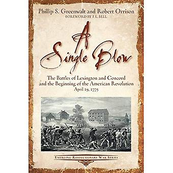 In a Single Blow: The Battles of Lexington and Concord and the Beginning of the American Revolution (Emerging Revolutionary War Series)