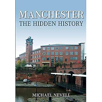 Manchester: The Hidden History [Illustrated]