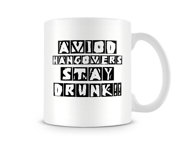 Avoid Hangovers Stay Drunk!! Mug