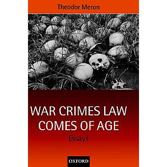 War Crimes Law Comes of Age Essays by Meron & Theodor