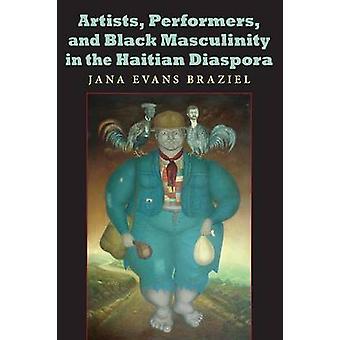Konstnärer artister och svart maskulinitet i den haitiska diasporan av Braziel & Jana Evans