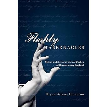 Fleshly Tabernacles Milton and the Incarnational Poetics of Revolutionary England by Hampton & Bryan Adams