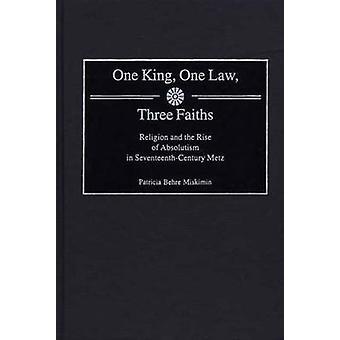 Una legge di uno re tre fedi religione e l'aumento dell'assolutismo secentesco Metz da Miskimin & Patricia Behre