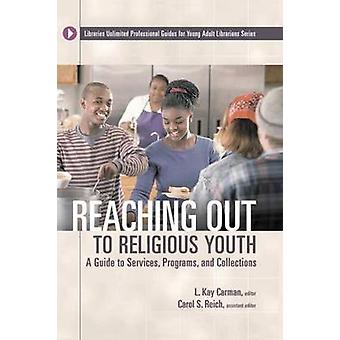 Reaching Out to Religious Youth A Guide to Services Programs and Collections by Carman & L. Kay