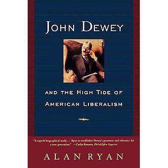 John Dewey and the High Tide of American Liberalism by Ryan & Alan