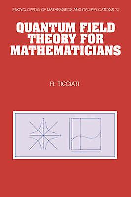 Quantum Field Theory for Mathematicians by Ticciati & Robin