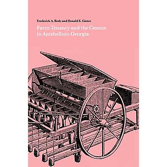 Farm Tenancy and the Census in Antebellum Georgia by Bode & Frederick A.