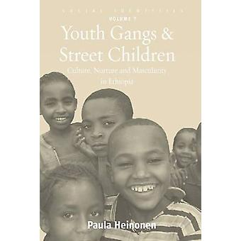 Youth Gangs and Street Children Culture Nurture and Masculinity in Ethiopia by Heinonen & Paula