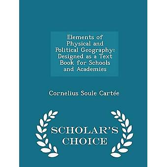 Elements of Physical and Political Geography Designed as a Text Book for Schools and Academies  Scholars Choice Edition by Carte & Cornelius Soule