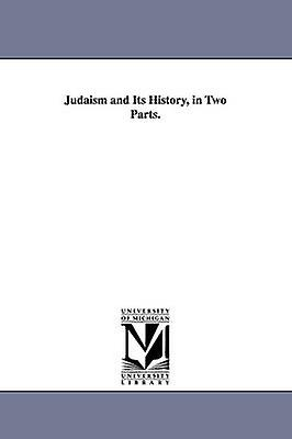 Judaism and Its History in Two Parts. by Geiger & Abraham