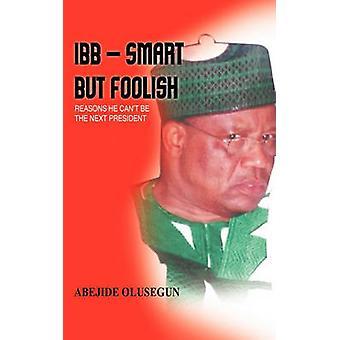 IBB Smart men dumt skäl han skränande bli nästa President av Olusegun & Abejide