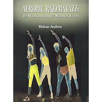Aerobic Razzmatazz 12 Workouts by 12 Minutes Each by Andreu & Helene