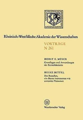 Grundlagen und Anwendungen der Ferroelektrizitt. Das Rauschen ein ebenso interessantes wie strendes Phnomen  238. Sitzung am 3. Dezember 1975 in Dsseldorf by Mser & Horst E.