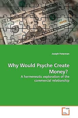Why Would Psyche Create Money by Futerhomme & Joseph