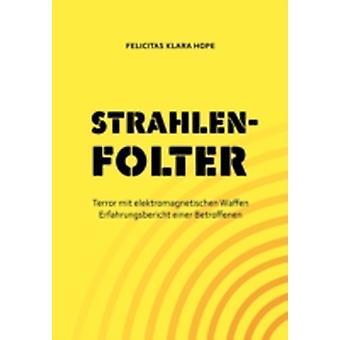 Strahlenfolter by Hope & Felicitas Klara