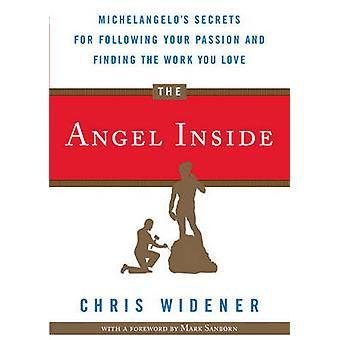 The Angel Inside - Michelangelo's Secrets for Following Your Passion a