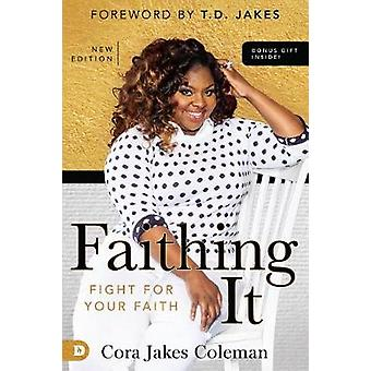 Faithing It - Bringing Purpose Back to Your Life! by Cora Jakes-Colema